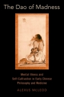 The DAO of Madness: Mental Illness and Self-Cultivation in Early Chinese Philosophy and Medicine Cover Image