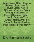 What Causes Ulcers, How To Reverse Ulcers, How To Prevent Ulcers, How To Effectively Combine Foods During Meals, How To Prevent Digestive Distress, Ho Cover Image