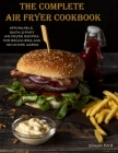 The Complete Air Fryer Cookbook: Quick, Easy Air Fryer Recipes Cover Image