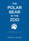 The Polar Bear in the Zoo: A Speculation Cover Image