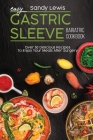 Easy Gastric Sleeve Bariatric Cookbook: Over 50 Delicious Recipes To Enjoy Your Meals After Surgery Cover Image