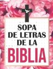 Sopa de Letras de la Biblia: Letra Grande, Encuentra Mas de 1000 Palabras en Español Basadas en Versiculos de La Biblia Cover Image