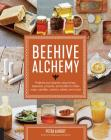 Beehive Alchemy: Projects and recipes using honey, beeswax, propolis, and pollen to make soap, candles, creams, salves, and more Cover Image