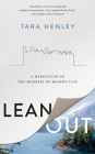 Lean Out: A Meditation on the Madness of Modern Life Cover Image