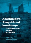 Azerbaijan's Geopolitical Landscape: Contemporary Issues, 1991–2018 Cover Image