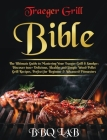 Traeger Grill Bible: The Ultimate Guide to Mastering Your Traeger Grill & Smoker: Discover 600+ Delicious, Healthy and Simple Wood Pellet G Cover Image