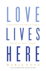 Love Lives Here: Finding What You Need in a World Telling You What You Want Cover Image