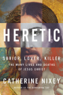 Heretic: Savior, Lover, Killer—The Many Lives and Deaths of Jesus Christ Cover Image