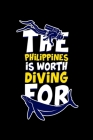 The Philippines is Worth Diving For: Diving Journal Logbook for Novice and Expert Divers - Record Over 100 Diving Sessions and Memories Cover Image