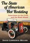 The State of American Hot Rodding: Interviews on the Craft and the Road Ahead Cover Image
