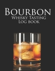 Bourbon Whisky Tasting Logbook: A Logbook for Recording and Rating the Nose, Palate, Finish of Your Favorite Whisky Cover Image