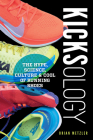 Kicksology: The Hype, Science, Culture & Cool of Running Shoes Cover Image