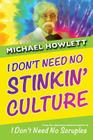 I Don't Need No Stinkin' Culture Cover Image