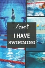 I can't I have Swimming: Funny Sport Journal Notebook Gifts, 6 x 9 inch, 124 Lined Cover Image
