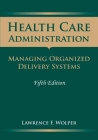 Health Care Administration: Managing Organized Delivery Systems: Managing Organized Delivery Systems (Health Care Administration (Wolper)) Cover Image