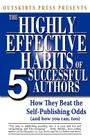 Outskirts Press Presents the Highly Effective Habits of 5 Successful Authors: How They Beat the Self-Publishing Odds, and How You Can, Too (and How to Cover Image