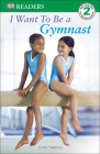 I Want to Be a Gymnast (DK Readers: Level 2) Cover Image