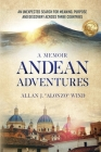 Andean Adventures: An Unexpected Search for Meaning, Purpose and Discovery Across Three Countries Cover Image