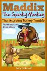 Thanksgiving Kids Book: Maddix The Spunky Monkey's Thanksgiving Turkey Trouble Cover Image