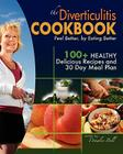 The Diverticulitis Cookbook: Feel Better, by Eating Better: 30 Day Meal Plan and Recipes Cover Image