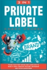 Private Label Crash Course [2 in 1]: Found Your First Brand and Learn how to Make it Viral through Youtube, Instagram and TikTok Advertising Cover Image