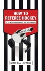 How to Referee Hockey: It Is Not Just About the Rule Book Cover Image