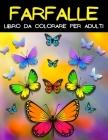 Farfalla Libro Da Colorare Per Adulti: Disegni Da Colorare Con Incredibili Motivi Di Farfalle Per Alleviare Lo Stress. Libro Da Colorare Per Adulti Co Cover Image