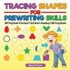 Tracing Shapes for Prewriting Skills: Writing Book Preschool - Children's Reading & Writing Books Cover Image