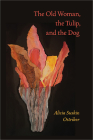 The Old Woman, the Tulip, and the Dog (Pitt Poetry Series) Cover Image