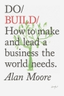 Do Build: How to make and lead a business the world needs. Cover Image