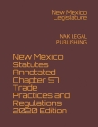 New Mexico Statutes Annotated Chapter 57 Trade Practices and Regulations 2020 Edition: Nak Legal Publishing Cover Image