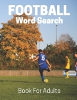 Football Word Search Book For Adults: Large Print Football fans gift Puzzle Book With Solutions Cover Image