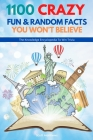 1100 Crazy Fun & Random Facts You Won't Believe - The Knowledge Encyclopedia To Win Trivia (Funny, Strange & Ridiculous Facts) Cover Image