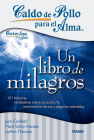 Caldo de pollo para el alma: Un libro de milagros: 101 milagros para fortalecer tu fe, darte esperanza e iluminar tu día Cover Image