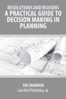 Resolutions and Reasons: A Practical Guide to Decision Making in Planning Cover Image