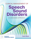 Clinical Management of Speech Sound Disorders: A Case-Based Approach: A Case-Based Approach Cover Image