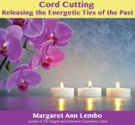 Cord Cutting: Releasing the Energetic Ties of the Past Cover Image