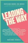 Leading the Way: Inspiring Words for Women on How to Live and Lead with Courage, Confidence, and Authenticity Cover Image
