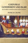God's Rule - Government and Islam: Six Centuries of Medieval Islamic Political Thought Cover Image