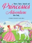 Heroes, Fairies, Animals, and Princesses Adventure Tales Book: Stories for Boys and Girls Cover Image