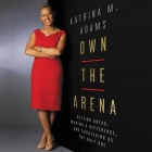 Own the Arena: Getting Ahead, Making a Difference, and Succeeding as the Only One Cover Image