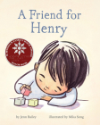 A Friend for Henry: (Books About Making Friends, Children's Friendship Books, Autism Awareness Books for Kids) Cover Image