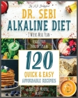 Dr. Sebi Alkaline Diet: Weeks Meal Plan to Reboot Your Immune System - 120 Quick & Easy, Affordable Recipes to Boost Bio-Mineral Balance Cover Image
