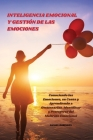 Inteligencia Emocional y Gestión de las Emociones - Emotional Intelligence and Emotional Management: Conociendo las Emociones, su Causa y Aprendiendo Cover Image