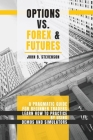 Options Vs Forex and Futures: A Pragmatic Guide For Beginner Traders. Learn How To Practice By Using Demos and Simulators Cover Image