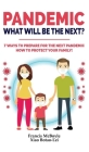 Pandemic: WHAT WILL BE THE NEXT?: 7 Ways to Prepare for the Next Pandemic! How to Protect your Family and Prevent a New Epidemic Cover Image