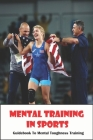 Mental Training In Sports_ Guidebook To Mental Toughness Training: Brain On Sports Cover Image