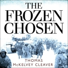 The Frozen Chosen Lib/E: The 1st Marine Division and the Battle of the Chosin Reservoir Cover Image