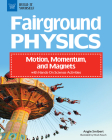 Fairground Physics: Motion, Momentum, and Magnets with Hands-On Science Activities (Build It Yourself) Cover Image
