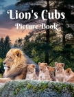 Lion's Cubs Picture Book: Picture Book For Seniors or Adults With Dementia or Alzheimer Patients Gift book for kids Gift for Animal lovers A Pho Cover Image